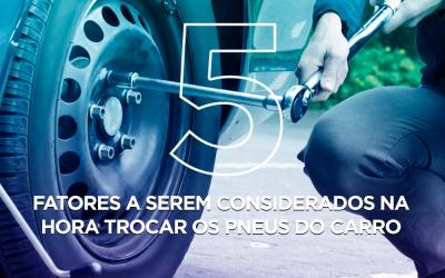 5 fatores a serem considerados na hora trocar os pneus do carro